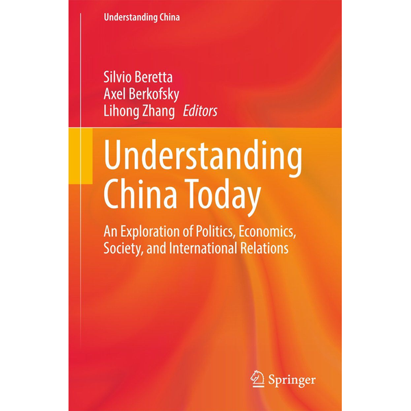 Springer International Publishing Understanding China Today - An Exploration of Politics, Economics, Society, and International Relations