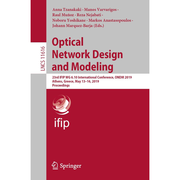 Springer International Publishing - Optical Network Design and Modeling - 23rd IFIP WG 6.10 International Conference, ONDM 2019, Athens, Greece, May 13–16, 2019, Proceedings