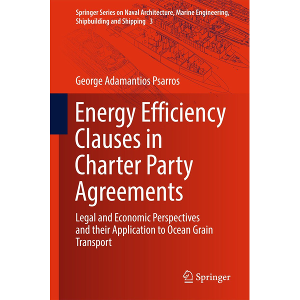 George Adamantios Psarros Energy Efficiency Clauses in Charter Party Agreements - Legal and Economic Perspectives and their Application to Ocean Grain Transport