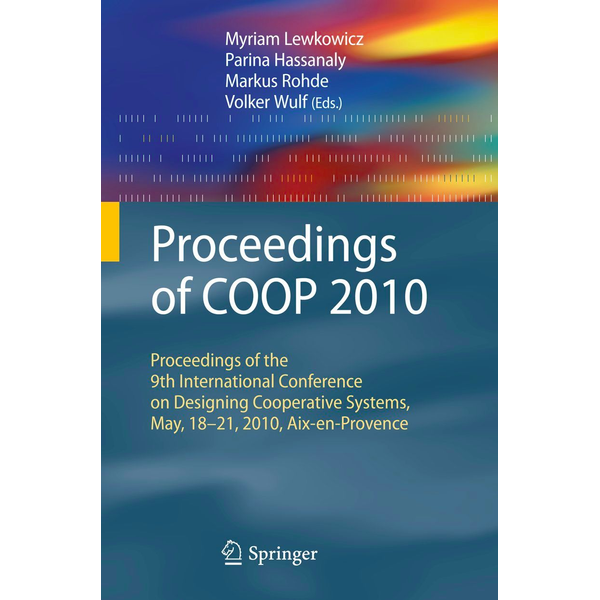 Springer London - Proceedings of COOP 2010 - Proceedings of the 9th International Conference on Designing Cooperative Systems, May, 18-21, 2010, Aix-en-Provence