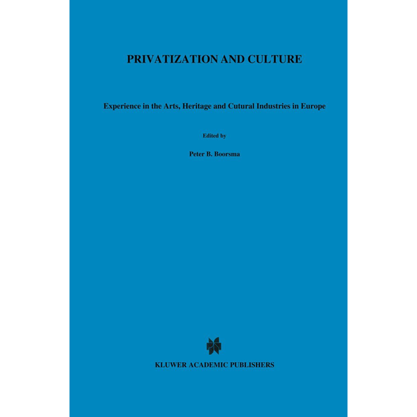 Springer US - Privatization and Culture - Experiences in the Arts, Heritage and Cultural Industries in Europe