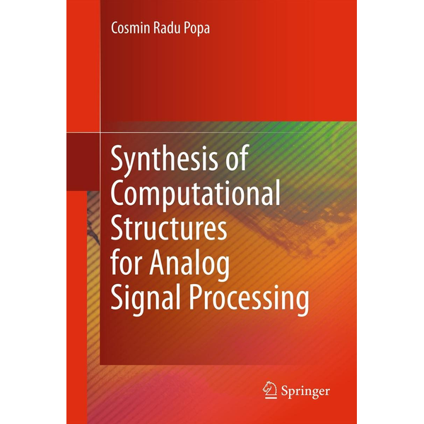 Cosmin Radu Popa - Synthesis of Computational Structures for Analog Signal Processing