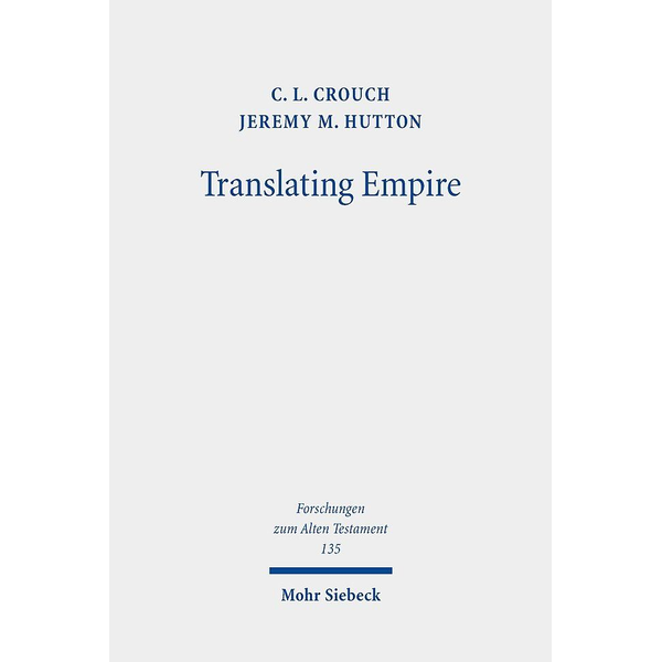 C. L. Crouch - Translating Empire - Tell Fekheriyeh, Deuteronomy, and the Akkadian Treaty Tradition