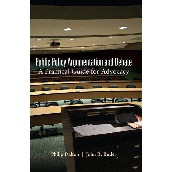 Philip Dalton - Public Policy Argumentation and Debate - A Practical Guide for Advocacy