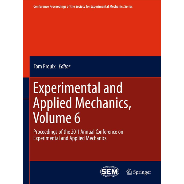 Springer US Experimental and Applied Mechanics, Volume 6 - Proceedings of the 2011 Annual Conference on Experimental and Applied Mechanics