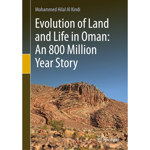 Mohammed Hilal Al Kindi Evolution of Land and Life in Oman: an 800 Million Year Story