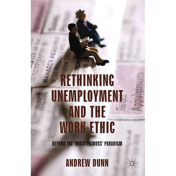 A. Dunn Rethinking Unemployment and the Work Ethic - Beyond the 'Quasi-Titmuss' Paradigm
