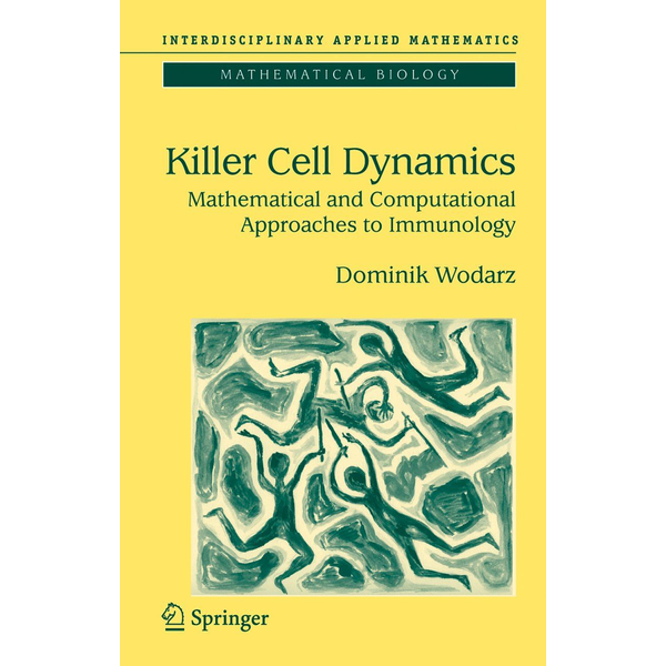 Dominik Wodarz Killer Cell Dynamics - Mathematical and Computational Approaches to Immunology
