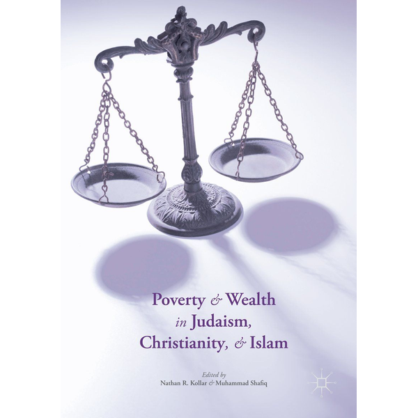 Palgrave Macmillan US - Poverty and Wealth in Judaism, Christianity, and Islam