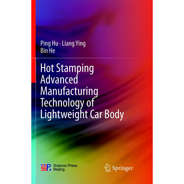 Ping Hu - Hot Stamping Advanced Manufacturing Technology of Lightweight Car Body