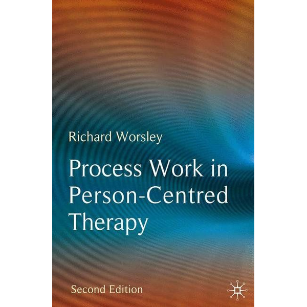 Richard Worsley - Process Work in Person-Centred Therapy