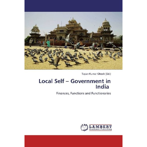 LAP Lambert Academic Publishing - Local Self - Government in India - Finances, Functions and Functionaries
