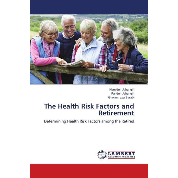 Jahangiri, Hamideh - The Health Risk Factors and Retirement - Determining Health Risk Factors among the Retired