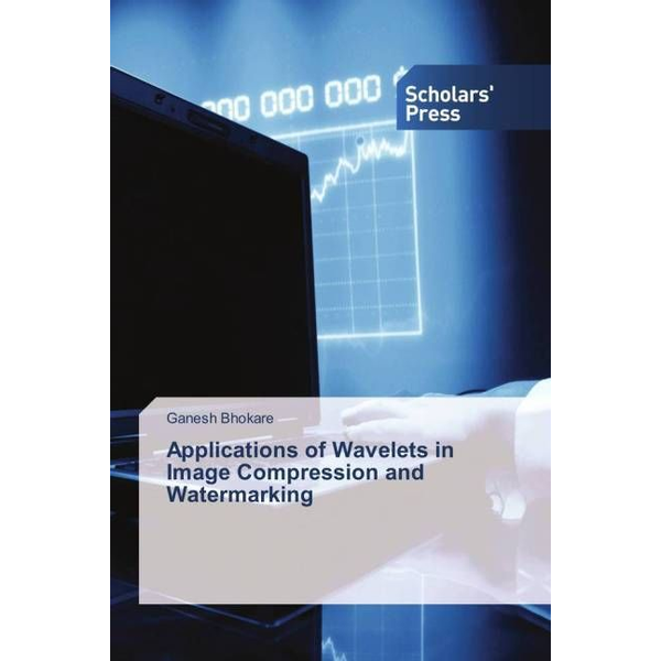 Bhokare, Ganesh - Applications of Wavelets in Image Compression and Watermarking