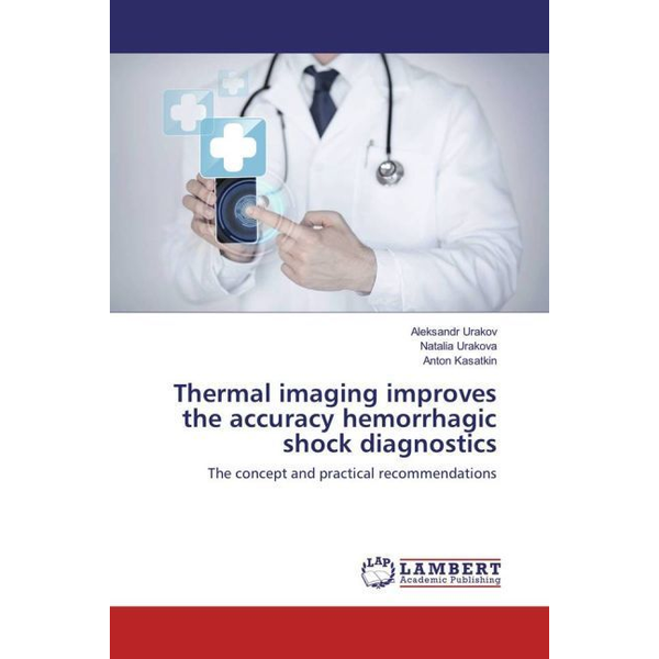 Urakov, Aleksandr - Thermal imaging improves the accuracy hemorrhagic shock diagnostics - The concept and practical recommendations