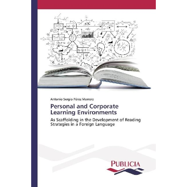 Pérez Marrero, Antonio Sergio - Personal and Corporate Learning Environments - As Scaffolding in the Development of Reading Strategies in a Foreign Language