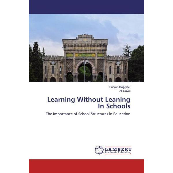 Basçiftçi, Furkan - Learning Without Leaning In Schools - The Importance of School Structures in Education