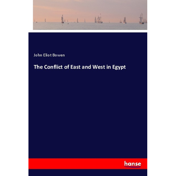 Bowen, John Eliot - The Conflict of East and West in Egypt