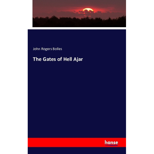 Bolles, John Rogers - The Gates of Hell Ajar