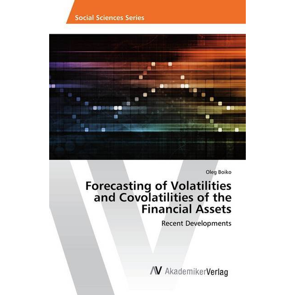 Boiko, Oleg - Forecasting of Volatilities and Covolatilities of the Financial Assets