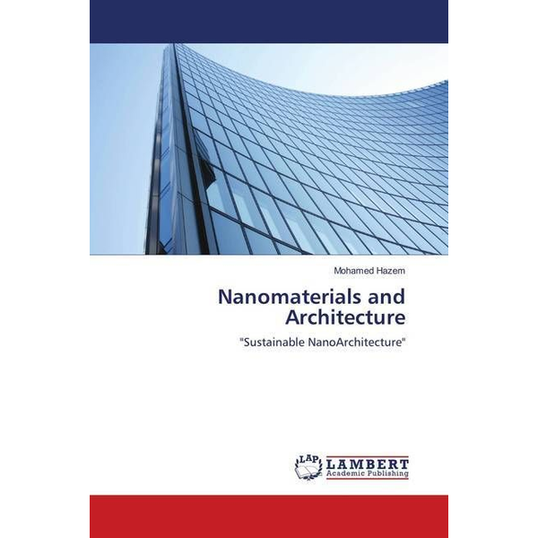 """Hazem, Mohamed - Nanomaterials and Architecture - """"Sustainable NanoArchitecture"""""""