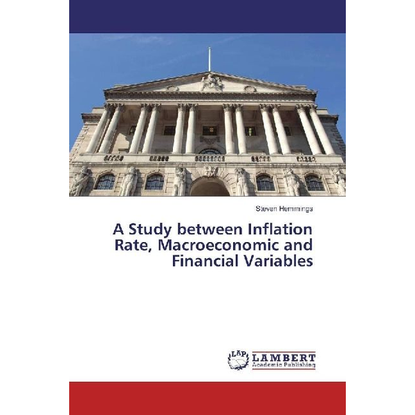 Hemmings, Steven - A Study between Inflation Rate, Macroeconomic and Financial Variables