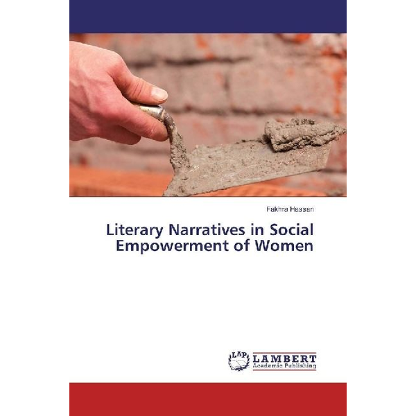 Hassan, Fakhra - Literary Narratives in Social Empowerment of Women
