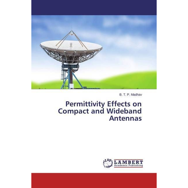Madhav, B. T. P. - Permittivity Effects on Compact and Wideband Antennas