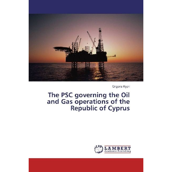 Kypri, Grigoria - The PSC governing the Oil and Gas operations of the Republic of Cyprus