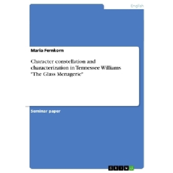"""Fernkorn, Maria - Character constellation and characterization in Tennessee Williams """"The Glass Menagerie"""""""