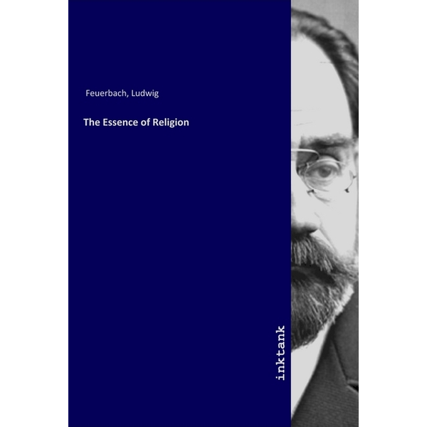 Feuerbach, Ludwig - The Essence of Religion