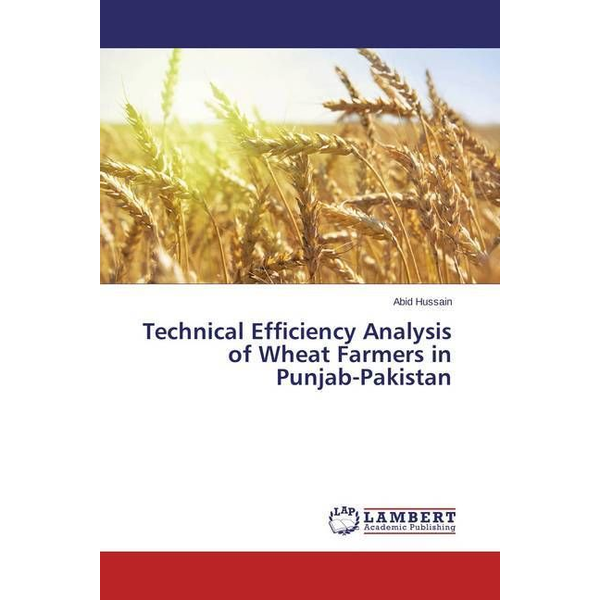 Hussain, Abid - Technical Efficiency Analysis of Wheat Farmers in Punjab-Pakistan