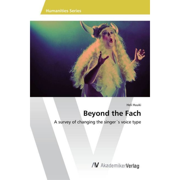Huuki, Heli - Beyond the Fach - A survey of changing the singer s voice type