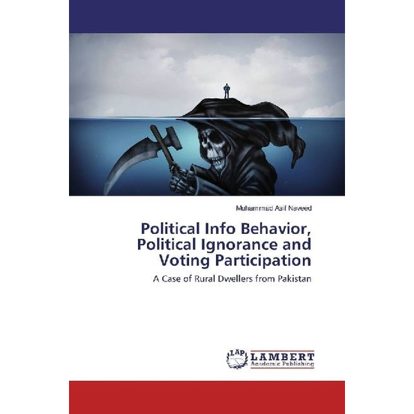 Asif Naveed, Muhammad - Political Info Behavior, Political Ignorance and Voting Participation - A Case of Rural Dwellers from Pakistan