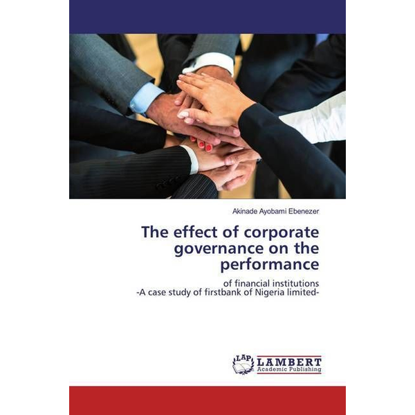 Ayobami Ebenezer, Akinade - The effect of corporate governance on the performance - of financial institutions -A case study of firstbank of Nigeria limited-