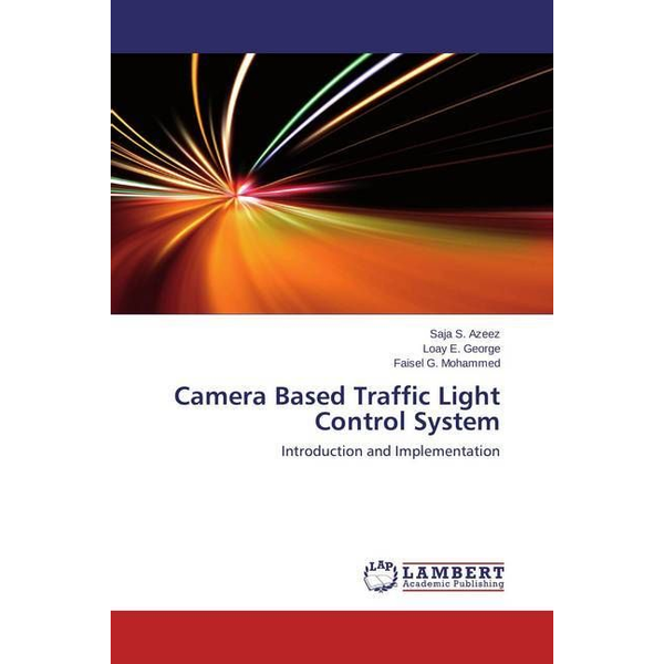 Azeez, Saja S. - Camera Based Traffic Light Control System - Introduction and Implementation