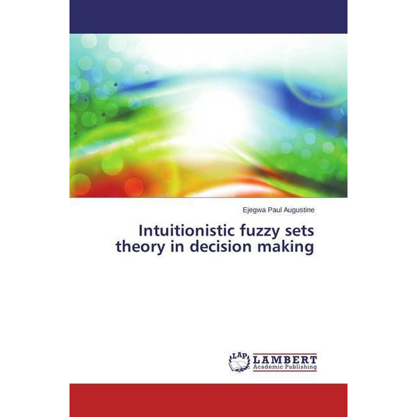 Augustine, Ejegwa Paul - Intuitionistic fuzzy sets theory in decision making