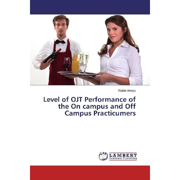 Arroyo, Rubie - Level of OJT Performance of the On campus and Off Campus Practicumers