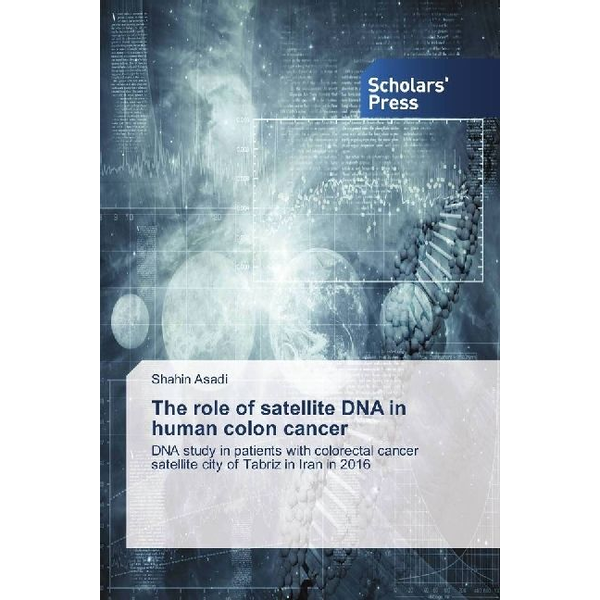 Asadi, Shahin - The role of satellite DNA in human colon cancer - DNA study in patients with colorectal cancer satellite city of Tabriz in Iran in 2016
