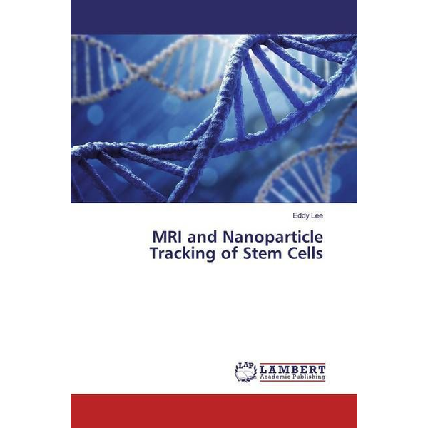 Lee, Eddy - MRI and Nanoparticle Tracking of Stem Cells
