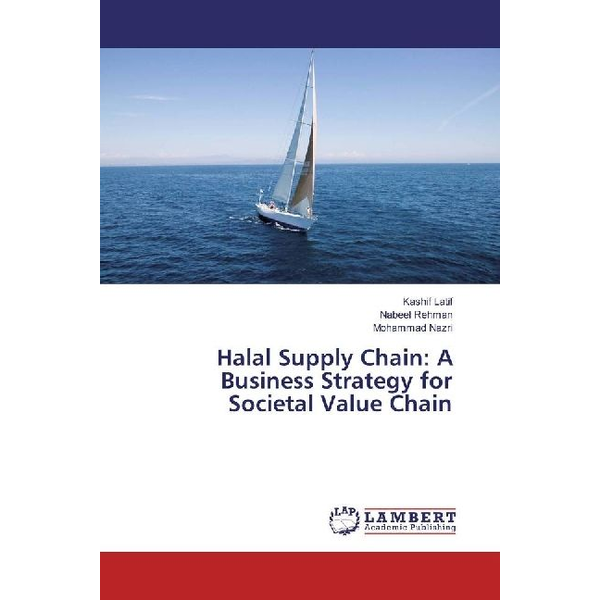 Latif, Kashif Halal Supply Chain: A Business Strategy for Societal Value Chain