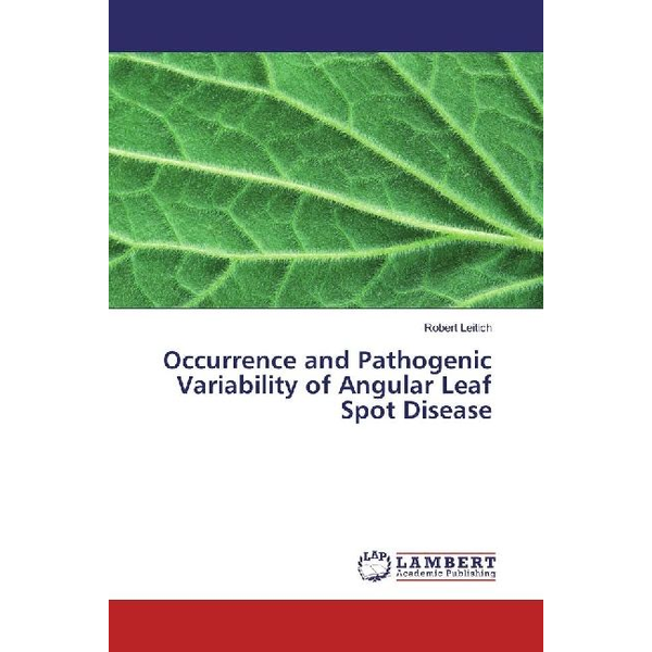 Leitich, Robert - Occurrence and Pathogenic Variability of Angular Leaf Spot Disease