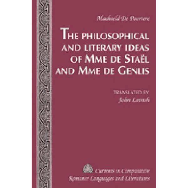 Machteld De Poortere - The Philosophical and Literary Ideas of Mme de Staël and Mme de Genlis - Translated by John Lavash