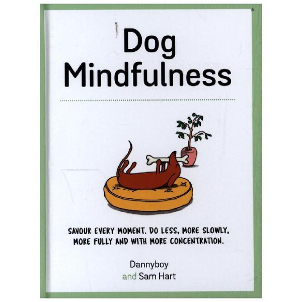 Hart, Sam - Dog Mindfulness: Savour Every Moment. Do Less, More Slowly, More Fully and with More Concentration