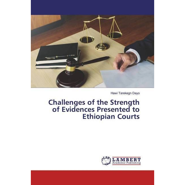 Dayo, Hawi Tarekegn - Challenges of the Strength of Evidences Presented to Ethiopian Courts