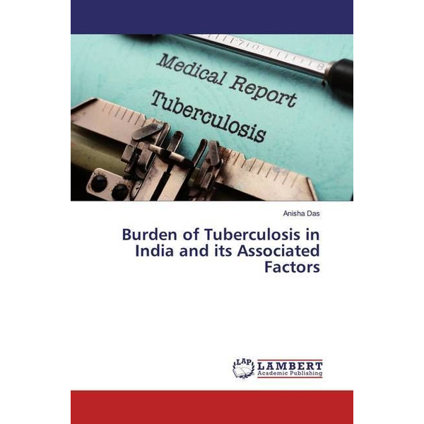 Das, Anisha - Burden of Tuberculosis in India and its Associated Factors