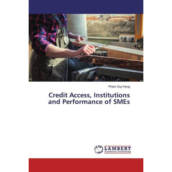 Duy Hung, Pham - Credit Access, Institutions and Performance of SMEs