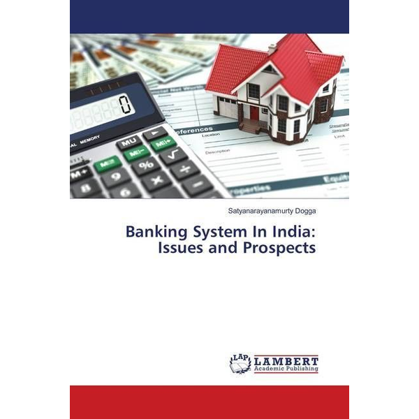 Dogga, Satyanarayanamurty - Banking System In India: Issues and Prospects