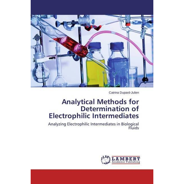 Dupard-Julien, Catrina - Analytical Methods for Determination of Electrophilic Intermediates - Analyzing Electrophilic Intermediates in Biological Fluids