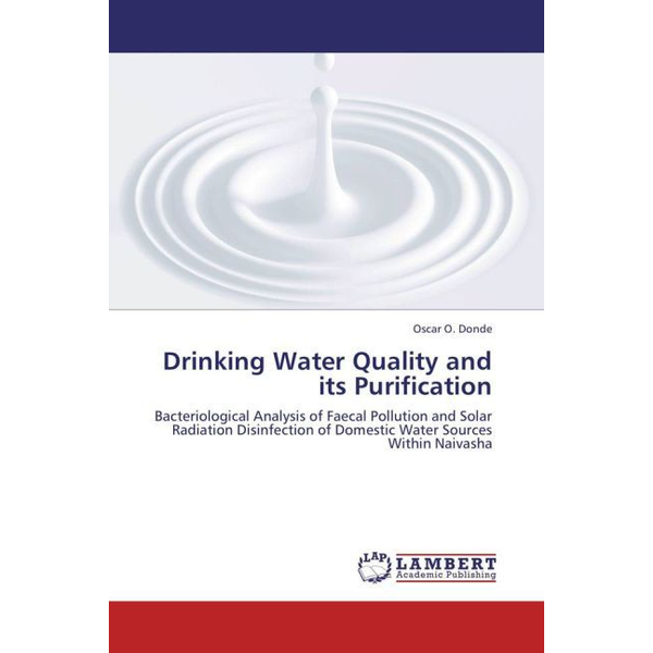 Donde, Oscar O. - Drinking Water Quality and its Purification - Bacteriological Analysis of Faecal Pollution and Solar Radiation Disinfection of Domestic Water Sources Within Naivasha